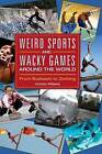 Weird Sports and Wacky Games Around the World: From Buzkashi to Zorbing by Victoria Williams (Hardback, 2015)