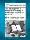 The Development of Constitutional Liberty in the English Colonies of America. by Eben Greenough Scott (Paperback / softback, 2010)
