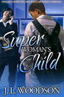 Superwoman's Child: Son of a Single Mother by J. L. Woodson (Paperback, 2006)