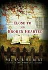 Close to the Broken Hearted by Michael Hiebert (Paperback, 2014)