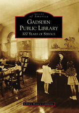Gadsden Public Library: 100 Years of Service [Images of America] [AL]