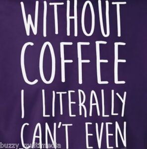 f4dbd9ed Without Coffee I Literally Can't Even Shirt, coffee t shirt, funny ...