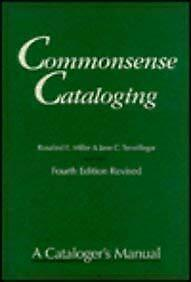 Commonsense Cataloging : A Cataloger's Manual by Miller, Rosalind