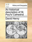 An Historical Description of St. Paul's Cathedral, ... by David Henry (Paperback / softback, 2010)