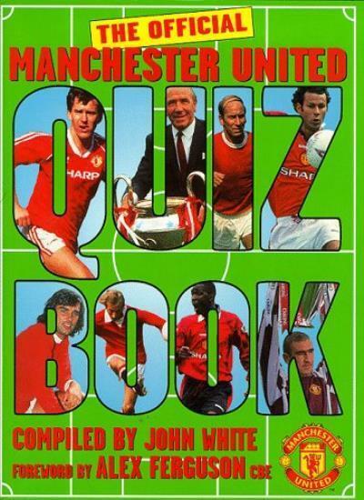Manchester United Quiz Book By John D. T. White, Alex Ferguson