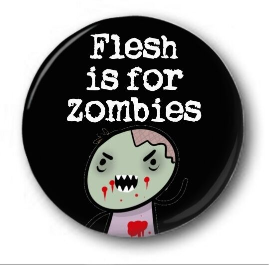 FLESH IS FOR ZOMBIES  - 1 inch / 25mm Button Badge  - Novelty Cute Vegetarian