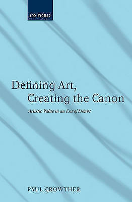 Defining Art, Creating the Canon: Artistic Value in an Era of Doubt by Crowther
