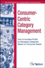 Consumer-Centric Category Management : How to Increase Profits by Managing Categ