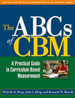 The ABCs of CBM: A Practical Guide to Curriculum-Based Measurement by Kenneth W. Howell, Michelle K. Hosp, John L. Hospital (Paperback, 2007)