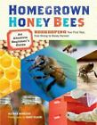 Homegrown Honey Bees : An Absolute Beginner's Guide to Beekeeping Your First Year, from Hiving to Honey Harvest by Alethea Morrison (2013, Paperback)