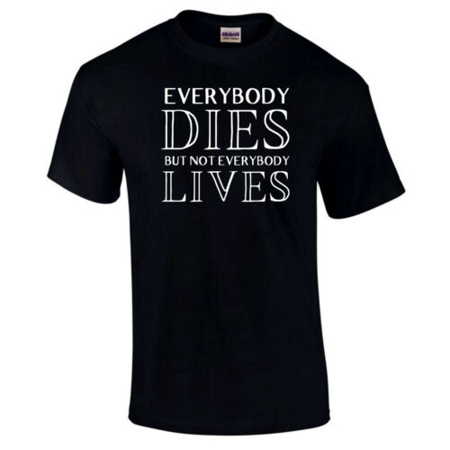 Everybody Dies But Not Everybody Lives Inspirational Quote Unisex Gift T-Shirt