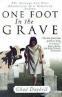 One Foot in the Grave: The Strange But True Adventures of a Cemetery Sexton by Chad Daybell (Paperback / softback, 2001)