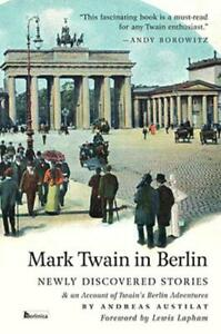 Mark Twain In Berlin: Newly Discovered Stories - Andreas Austilat - BRAND NEW