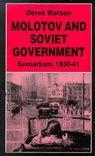 Molotov and Soviet Government : Sovnarkom, 1930-1941 by Watson, Derek
