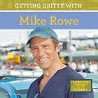 Getting Gritty with Mike Rowe by Jill C Wheeler (Hardback, 2015)