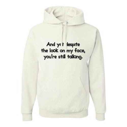 And Yet Despite The Look On My Face Youre Still Talking Funny Mens Hoodies