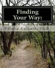 Finding Your Way: Lessons from Life (Black and White Version) by Valerie Galante Ph D (Paperback / softback, 2013)