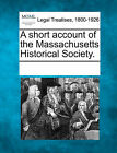 A Short Account of the Massachusetts Historical Society. by Gale, Making of Modern Law (Paperback / softback, 2011)