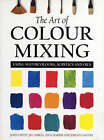 The Art of Colour Mixing: Using Watercolours, Acrylics and Oils by Nick Harris, John Lidzey, Jill Mirza, Jeremy Galton (Paperback, 2002)