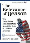 The Relevance of Reason: The Hard Facts and Real Data about the State of Current America: Business and Politics by Mack W Borgen (Paperback / softback, 2013)