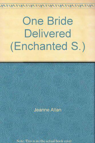 One Bride Delivered (Enchanted),Jeanne Allan