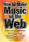How to Make Music on the Web: Get Online Fast by Alan Kinsman, Michael Heatley (Spiral bound, 2009)
