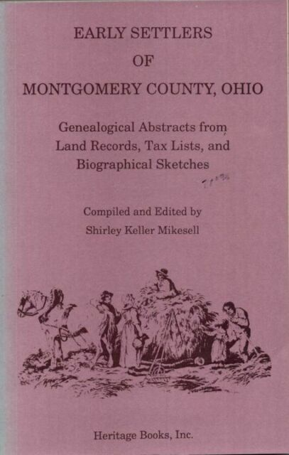 Early Settlers of Montgomery County, Ohio, Vol. 1: Genealogical Abstracts from..