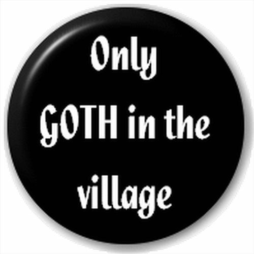 Small 25mm Lapel Pin Button Badge Novelty Only Goth In The Village