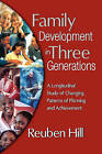 Family Development in Three Generations: A Longitudinal Study of Changing Patterns of Planning and Achievement by Reuben Hill (Paperback, 2007)