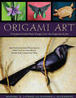 Origami Art: 15 Exquisite Folded Paper Designs from the Origamido Studio by Richard L. Alexander, Michael G. LaFosse (Hardback, 2008)