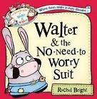 Walter and the No-Need-to-Worry Suit von Rachel Bright (2012, Taschenbuch)