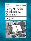 Henry M. Baker vs. Horace S. Cummings by Hagner (Paperback / softback, 2012)