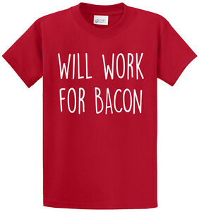 Will work for bacon funny printed tee shirts mens regular for Big and tall printed t shirts