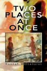 Two Places at Once 9781436364539 by Hannah Whitehurst Paperback