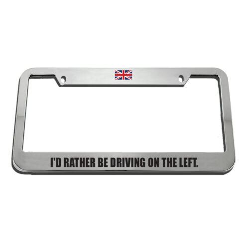 I/'D Rather Be Driving On The Left License Plate Frame Tag Holder