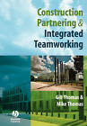 Construction Partnering and Integrated Teamworking by Gill Thomas, Mike Thomas (Paperback, 2005)