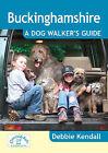Buckinghamshire: A Dog Walker's Guide by Debbie Kendall (Paperback, 2011)