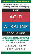 The Acid-Alkaline Food Guide - Second Edition : A Quick Reference to Foods and Their Efffect on PH Levels by Larry Jr. Trivieri and Susan E. Brown (2013, Paperback)