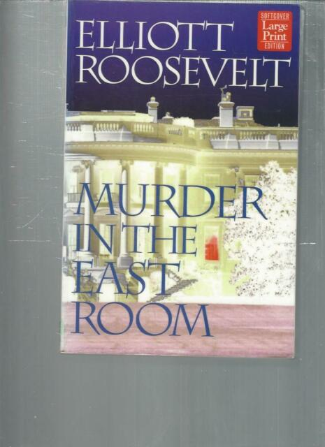 ELLIOTT ROOSEVELT - MURDER IN THE EAST ROOM - LARGE PRINT - LP205