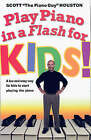 Play Piano in a Flash for Kids!: A Fun and Easy Way for Kids to Start Playing the Piano by Scott Houston (Paperback, 2006)