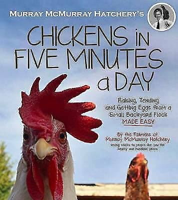 1 of 1 - Murray McMurray Hatchery's Chickens in Five Minutes a Day: Raising, Tending and