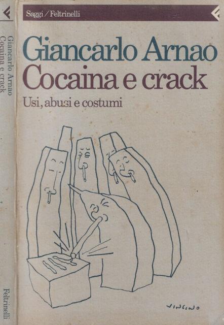 Cocaina e crack. Usi, abusi e costumi. Giancarlo Arnao. 1993. I ED..