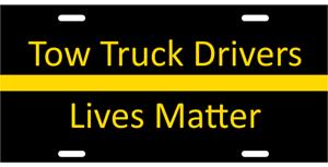 TOW TRUCK DRIVERS  LIVES MATTER METAL LICENSE PLATE TOWING WRECKER SERVICE