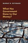What Has Government Done to Our Money? by Murray N. Rothbard (Paperback, 2011)