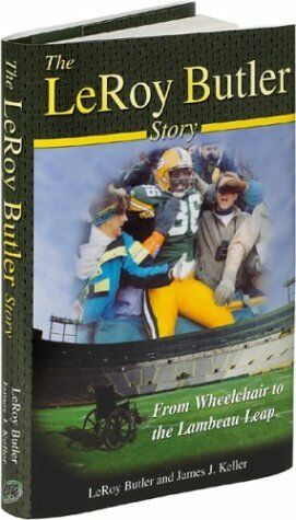 The LeRoy Butler Story... From Wheelchair to the Lambeau Leap by LeRoy Butler, J