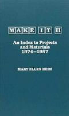 Make It-II : An Index to Projects and Materials, 1974-1987 by Mary Ellen Heim