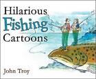 Hilarious Fishing Cartoons by John Troy (Hardback, 2008)