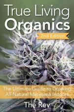 True Living Organics : The Ultimate Guide to Growing All-Natural Marijuana Indoors (2016, Paperback, Revised)