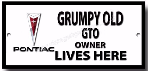 GRUMPY OLD PONTIAC GTO OWNER LIVES HERE FINISH METAL SIGN.