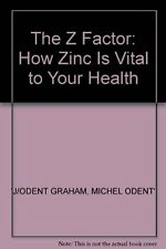 The Z Factor: How Zinc is Vital to Your Health,Judy Graham, Michel Odent